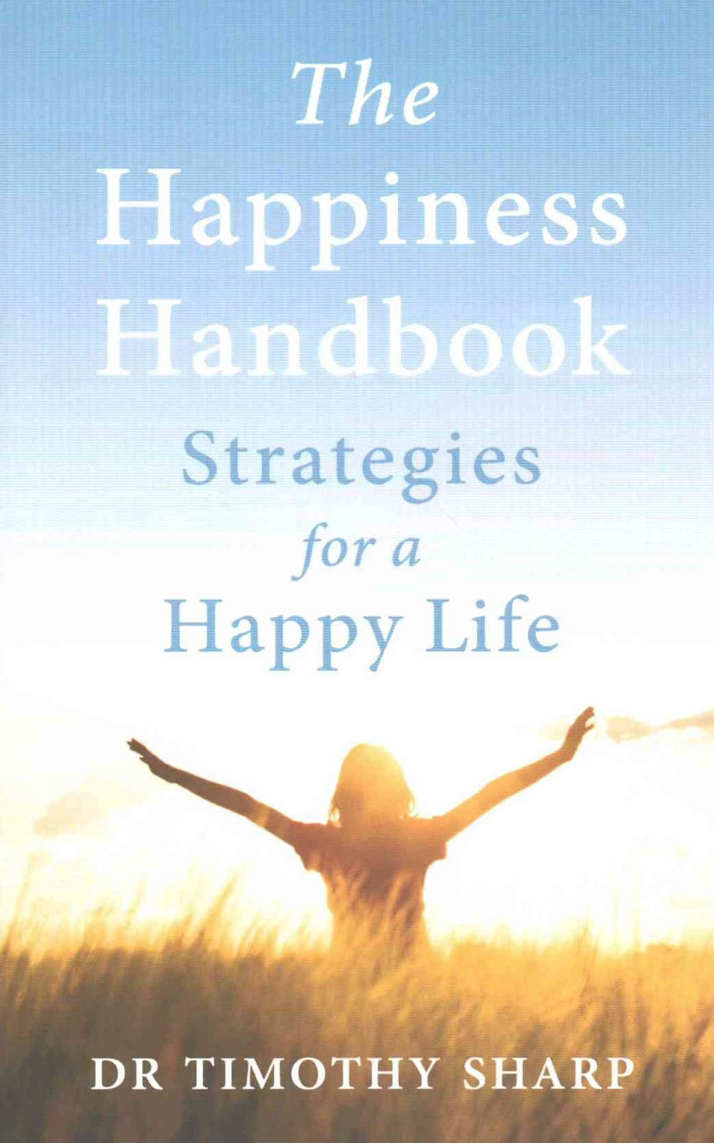 The Happiness Handbook: Strategies for a Happy Life [Third Edition]