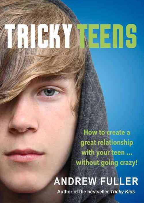 Tricky Teens: How to Create a Great Relationship With Your Teen - Without Going Crazy