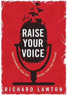 Raise Your Voice: Transforming How You Speak, Sing and Present by Richard Lawton (9781925048940) - PaperBack - Entertainment Music Technique