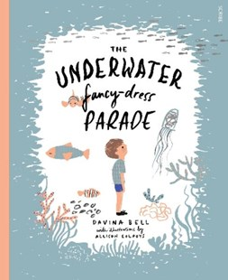 The Underwater Fancy-Dress Parade by Davina Bell, Davina Bell, Allison Colpoys (9781925106206) - HardCover - Children's Fiction