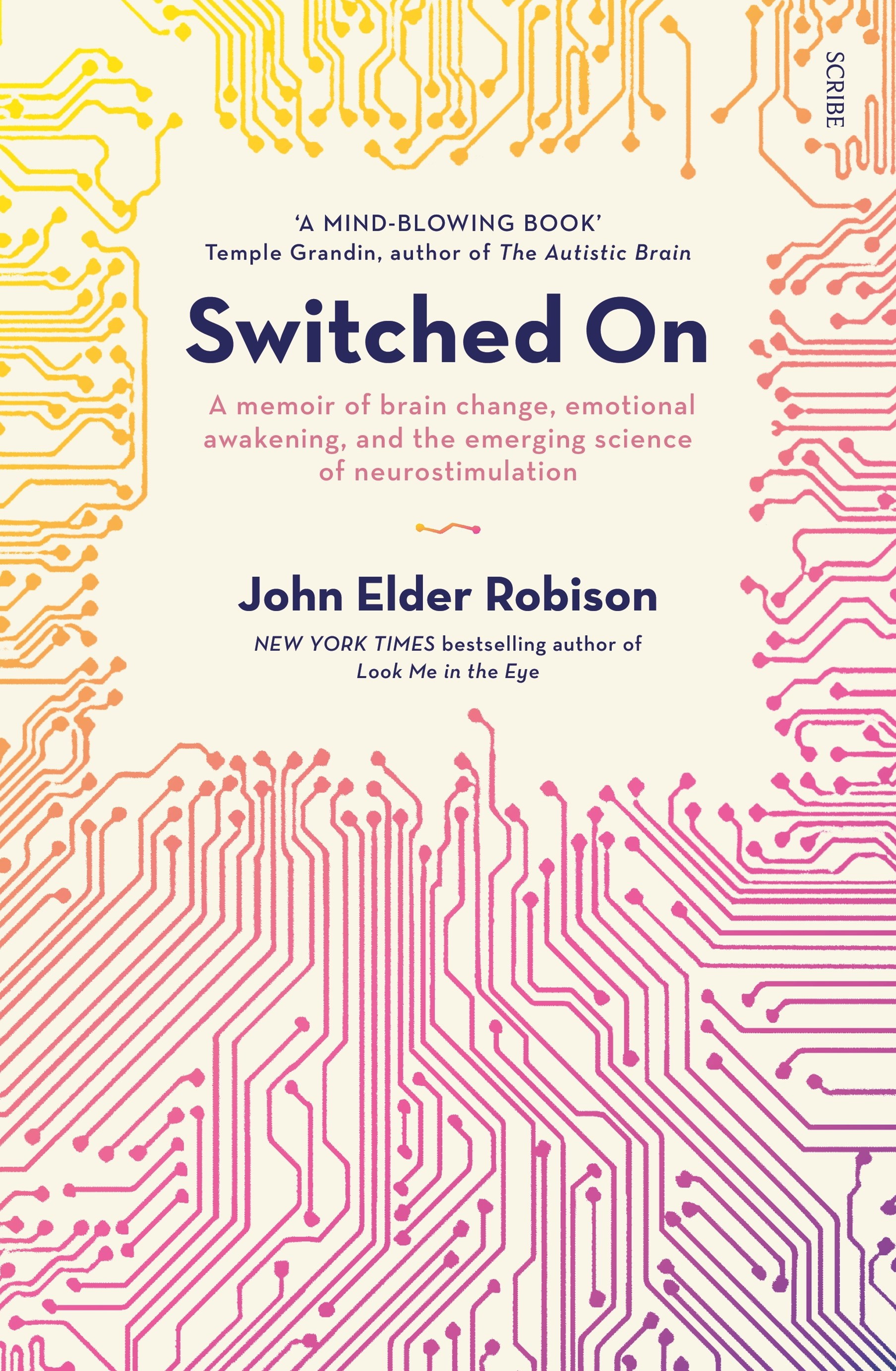 Switched On: A Memoir Of Brain Change, Emotional Awakening,And The Emerging Science Of Neurostimulation