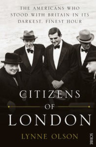 Citizens Of London: The Americans Who Stood With Britain InIts Darkest,Finest Hour