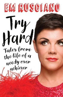 (ebook) Try Hard: Tales from the Life of a Needy Overachiever (Extra Sass Edition)