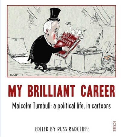 My Brilliant Career:  Malcolm Turnbull: a political life, in