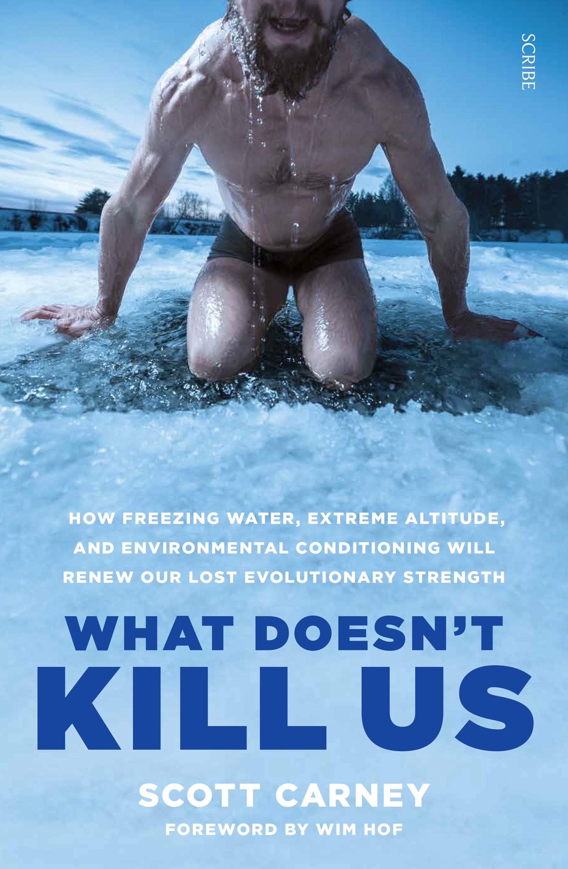 What Doesn't Kill Us: how freezing water, extreme altitude,and environmental conditioning will renew our lost evolution
