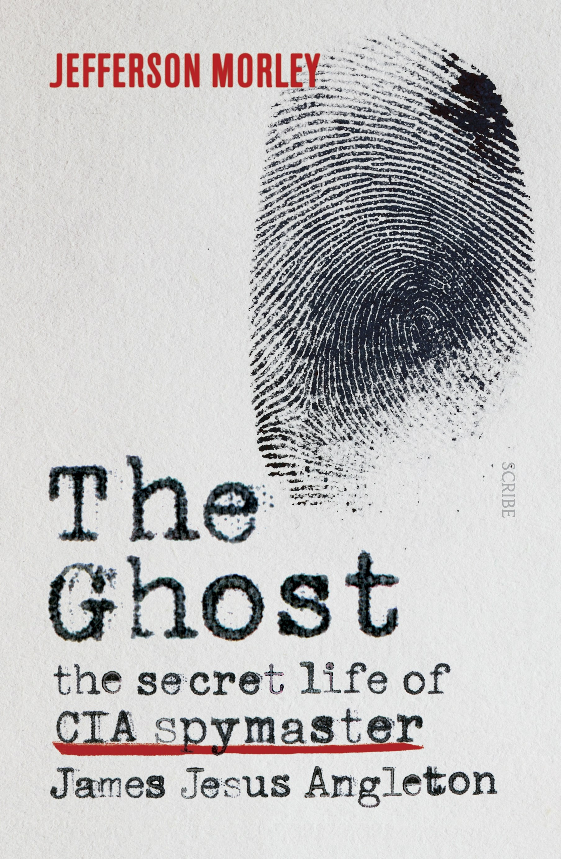 The Ghost: The Secret Life of CIA Spymaster James Jesus Angleton