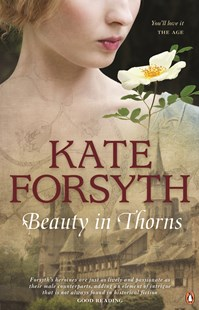 Beauty in Thorns by Kate Forsyth (9781925324259) - PaperBack - Health & Wellbeing General Health