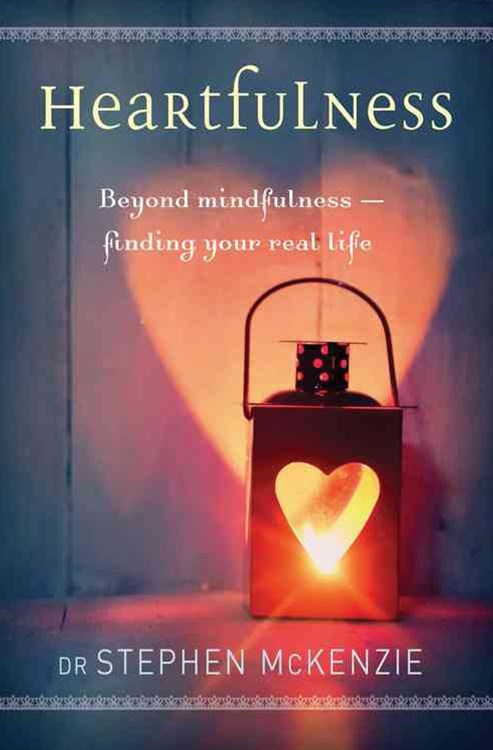Heartfulness: Beyond Mindfulness - Finding Your Real Life
