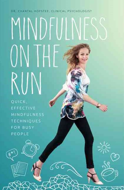 Mindfulness On The Run: Quick, Effective Mindfulness Techniques for BusyPeople