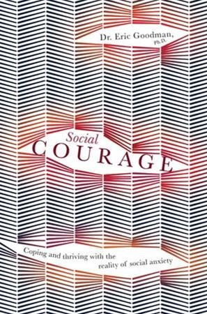 Social Courage: Coping And Thriving With The Reality Of Social Anxiety