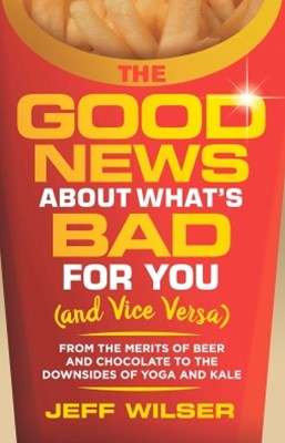 (ebook) The Good News About What's Bad for You (And Vice Versa)