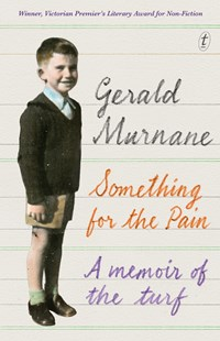Something for the Pain by Gerald Murnane (9781925355437) - PaperBack - Biographies General Biographies