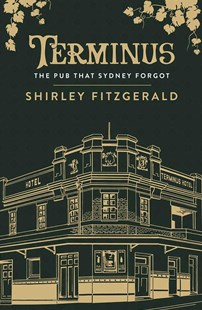 Terminus: The Pub That Sydney Forgot by Shirley Fitzgerald (9781925384352) - PaperBack