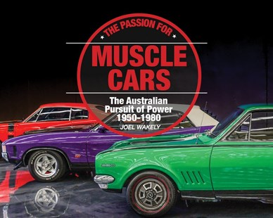 The Passion for Muscle Cars by Joel Wakely (9781925403886) - HardCover - History