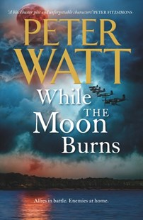 While the Moon Burns: The Frontier Series 11 by Peter Watt (9781925481198) - PaperBack - Historical fiction