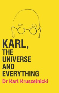 Karl, the Universe and Everything by Dr Karl Kruszelnicki (9781925481327) - HardCover - Science & Technology Popular Science