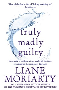 Truly Madly Guilty by Liane Moriarty (9781925481396) - PaperBack - Modern & Contemporary Fiction General Fiction
