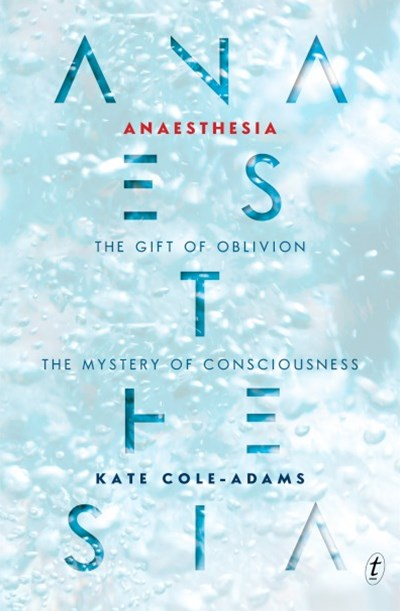 Anaesthesia: The Gift of Oblivion and the Mystery of Consciousness