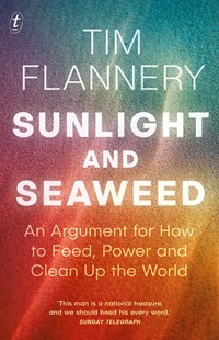 Sunlight and Seaweed: An Argument for How to Feed, Power and Clean Up the World by Tim Flannery (9781925498684) - PaperBack - Science & Technology Popular Science