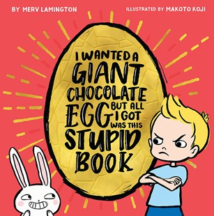 I Wanted a Giant Chocolate Egg but All I Got Was this Stupid Book by Merv Lamington (9781925584776) - HardCover - Children's Fiction