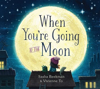 When You're Going to the Moon by Sasha Beekman, Vivienne To (9781925584936) - HardCover - Picture Books