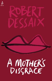 Mother's Disgrace by Robert Dessaix (9781925589023) - PaperBack - Biographies General Biographies