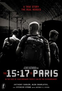 The 15:17 to Paris: In the Face of Fear Ordinary People Can Do the Extraordinary: Film Tie-In