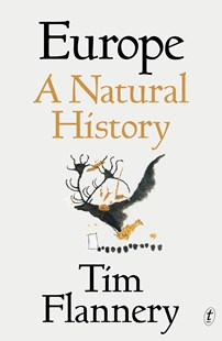 Europe: A Natural History by Tim Flannery (9781925603941) - PaperBack - Science & Technology Environment