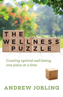 Wellness Puzzle: Creating optimal Well-being, one piece at a time by Andrew Jobling (9781925682816) - PaperBack - Health & Wellbeing General Health