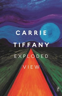 Exploded View by Carrie Tiffany (9781925773415) - HardCover - Modern & Contemporary Fiction General Fiction