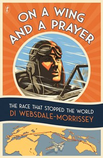 On a Wing and a Prayer: The Race that Stopped the World by Di Websdale-Morrissey (9781925773989) - PaperBack - Biographies General Biographies