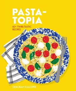 Pasta-topia: 60+ slurp-tastic recipes by Deborah Kaloper (9781925811209) - HardCover - Cooking
