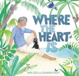 WHERE THE HEART IS by Irma Gold and Susannah Crispe