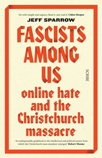 Fascists Among Us; Online hate and the Christchurch massacre by Jeff Sparrow (9781925849677) - PaperBack - Politics Political Issues