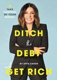 DITCH THE DEBT AND GET RICH by Effie Zahos
