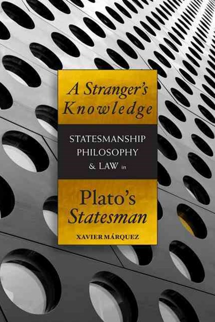 A Stranger's Knowledge: Statesmanship, Philosophy, and Law in Plato's Statesman