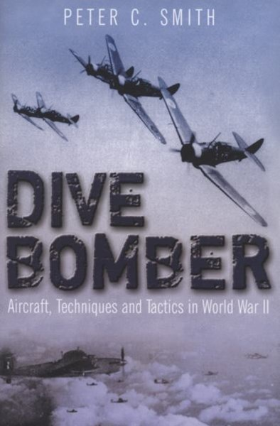 Dive Bomber: Aircraft, Technology and Tactics in Wwii