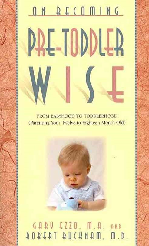 On Becoming Pre-Toddlerwise: From Babyhood to Toddlerhood (Parenting Your Twelve to Eighteen Month