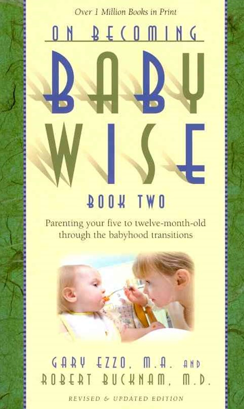 On Becoming Baby Wise Two: Parenting Your Five to Twelve-Month-Old Through the Babyhood Transitions