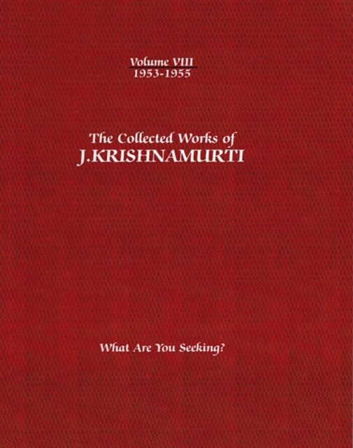 The Collected Works of J. Krishnamurti - Volume VIII 1953-1955