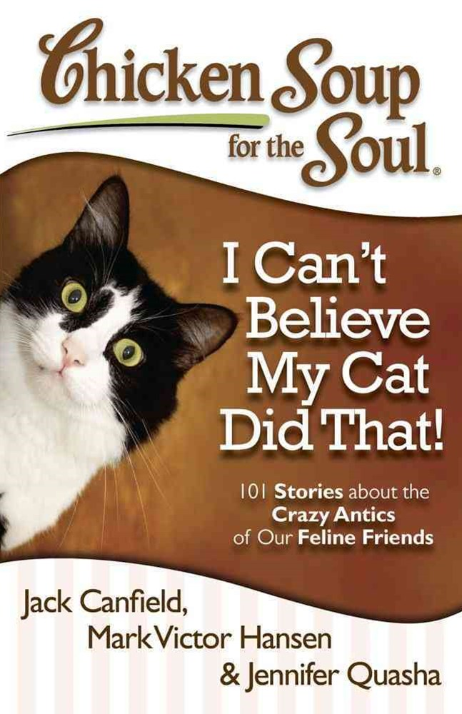 Chicken Soup for the Soul - I Can't Believe My Cat Did That!