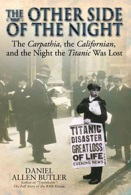 Other Side of the Night: the Carpathia, the Californian, and the Night the Titanic Was Lost