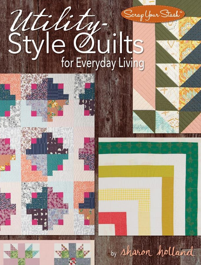 Utility-Style Quilts for Everyday Living