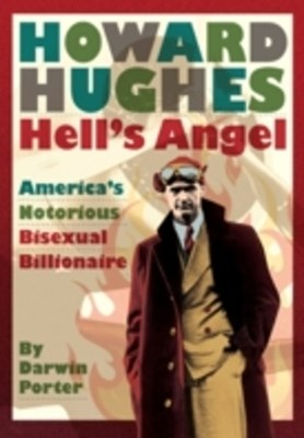 Howard Hughes Hells Angel: Americas Notorious Bisexual Billionaire