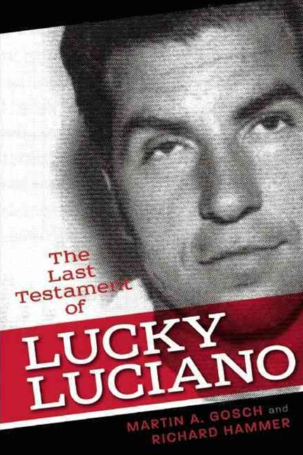 Last Testament of Lucky Luciano: The Mafia Story in His Own Words