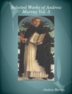 (ebook) Selected Works of Andrew Murray Vol. 3