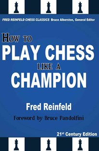 How to Play Chess Like a Champion by Fred Reinfeld, Bruce Alberston, Bruce Pandolfini (9781936490639) - PaperBack - Craft & Hobbies Puzzles & Games