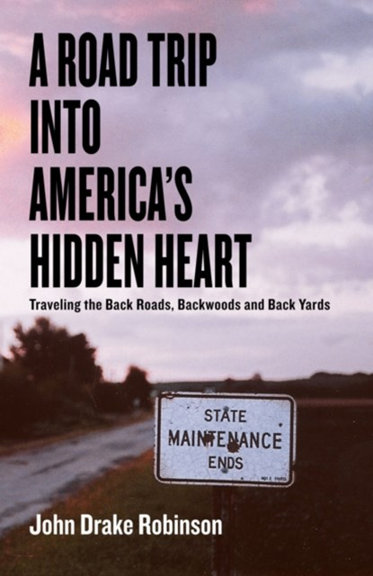 (ebook) Road Trip Into America's Hidden Heart - Traveling the Back Roads, Backwoods and Back Yards