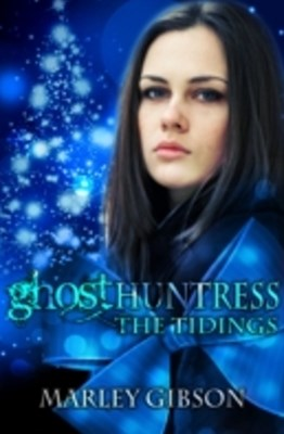 Ghost Huntress: The Tidings