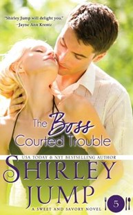 The Boss Courted Trouble by Shirley Jump (9781937776848) - PaperBack - Romance Modern Romance